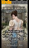 Accusing Elizabeth: A Pride & Prejudice Variation