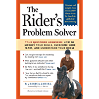 The Rider's Problem Solver: Your Questions Answered: How to Improve Your Skills, Overcome Your Fears, and Understand Your Horse (English Edition)