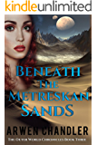 Beneath the Metreskan Sands: The Outer World Chronicles Book Three