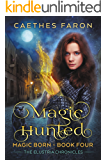 Magic Hunted (The Elustria Chronicles: Magic Born Book 4)