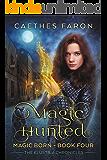 Magic Hunted (The Elustria Chronicles: Magic Born Book 4)