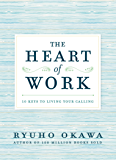The Heart of Work: 10 Keys to Living Your Calling