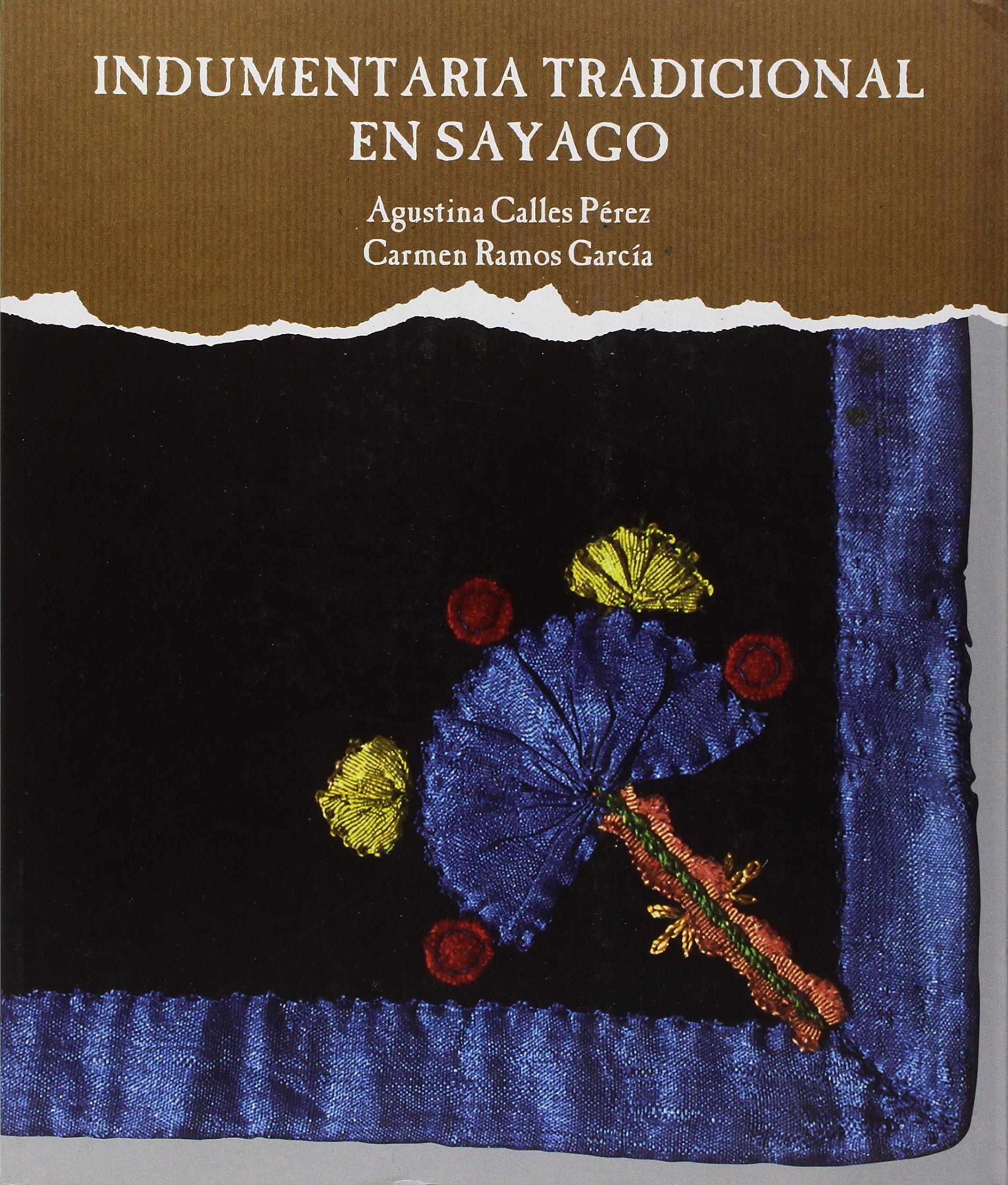 Indumentaria tradicional en Sayago: Amazon.es: Calles Pérez, Agustina, Ramos García, Carmen: Libros