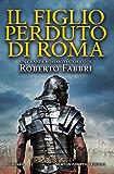Il figlio perduto di Roma (Il destino dell'imperatore Vol. 6)