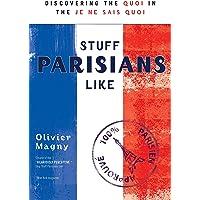 Stuff Parisians Like: Discovering The Quoi In The Je Ne SaisQuoi