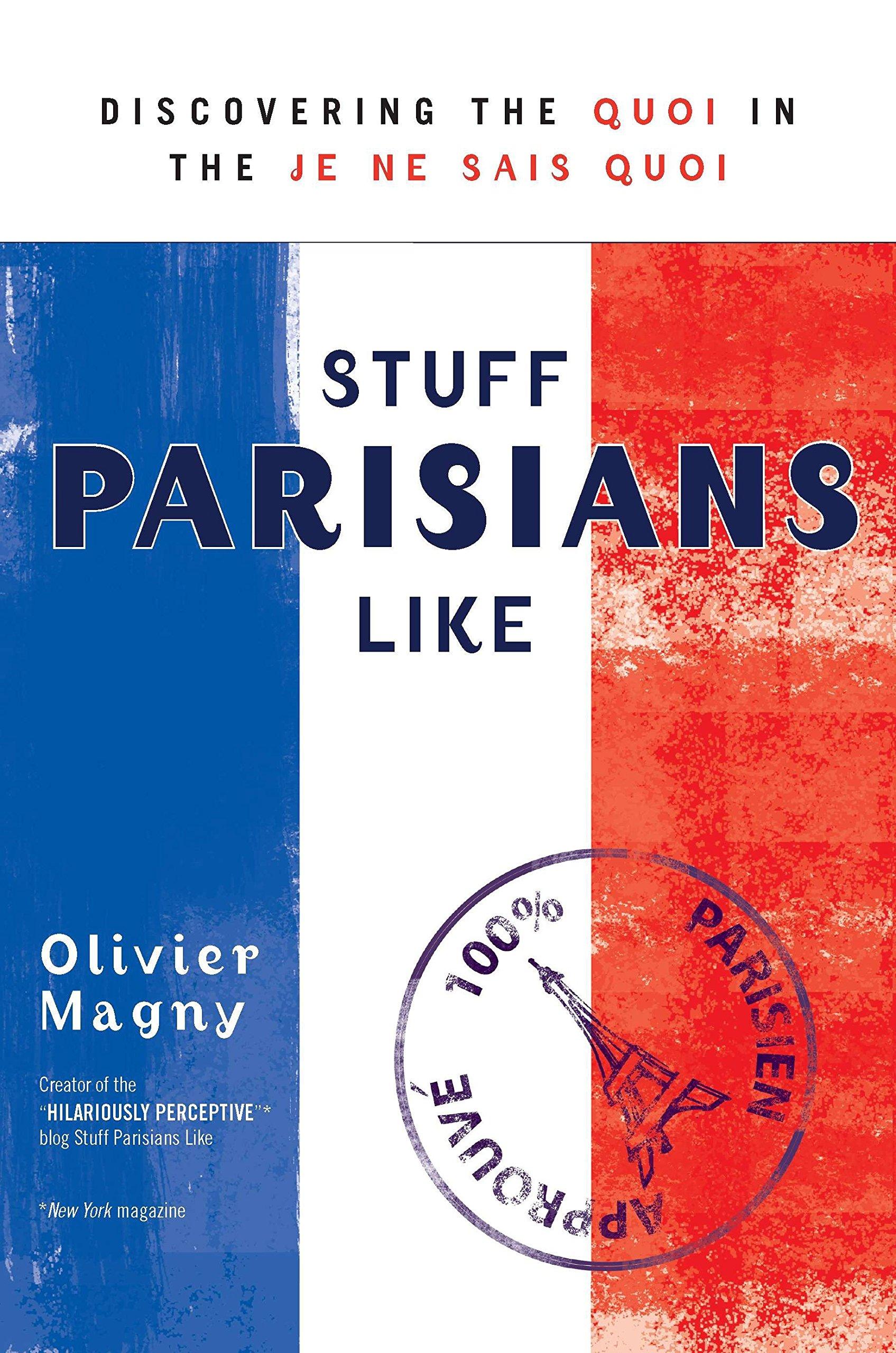 Read Online Stuff Parisians Like: Discovering the Quoi in the Je Ne Sais Quoi pdf epub