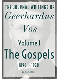 Amazon protestantism christian books bibles books the journal writings of geerhardus vos volume 1 the gospels fandeluxe Gallery