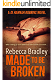 Made To Be Broken (Detective Hannah Robbins Crime Series Book 2)