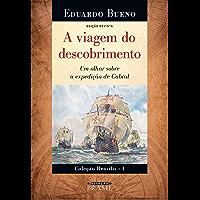A viagem do descobrimento: Um olhar sobre a expedição de Cabral (Brasilis Livro 1)