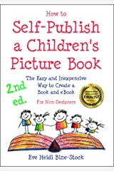 How to Self-Publish a Children's Picture Book 2nd ed.: The Easy and Inexpensive Way to Create a Book and eBook: For Non-Designers Kindle Edition