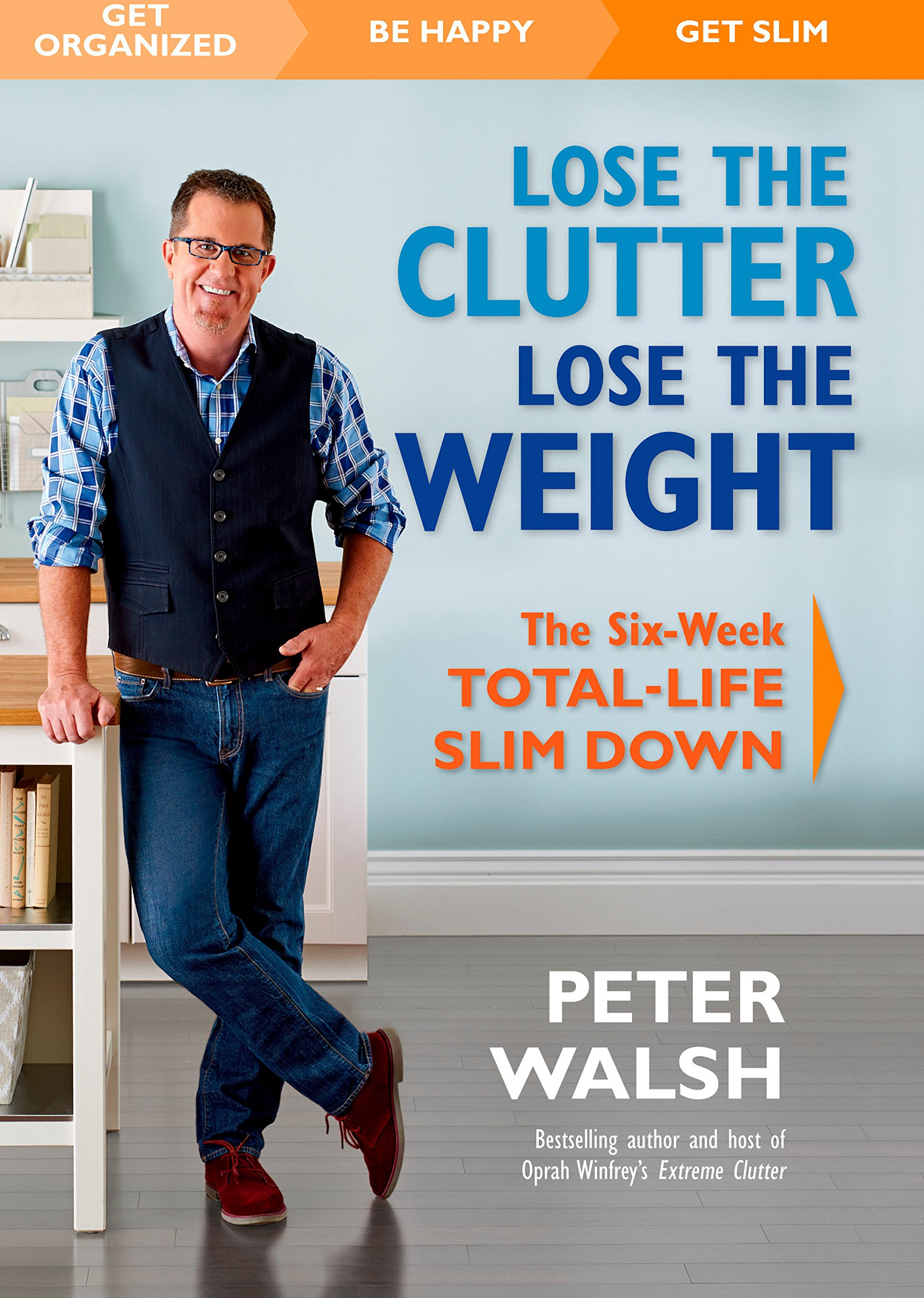 Lose the Clutter, Lose the Weight: The Six-Week Total-Life Slim Down PDF