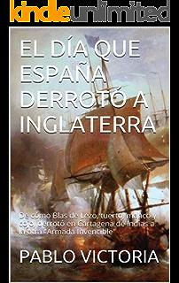EL DÍA QUE ESPAÑA DERROTÓ A INGLATERRA: De cómo Blas de Lezo, tuerto,