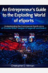 An Entrepreneur's Guide to the Exploding World of eSports: Understanding the Commercial Significance of Counter-Strike, League of Legends and DotA 2 (Unconventional Entrepreneurs Book 3) Kindle Edition