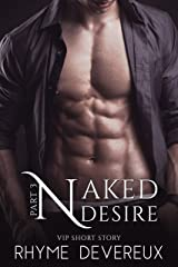 Naked Desire: Part Three (VIP Short Story) Kindle Edition