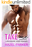 Take Me: A Billionaire Virgin Romance