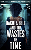 Dakota Bell and the Wastes of Time (The Future Next Door Book 4)