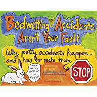 Bedwetting and Accidents Aren't Your Fault: Why Potty Accidents Happen and How to Make Them Stop