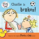 Charlie Is Broken! (Charlie and Lola)