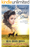 Mail Order Bride: The Burned and Rejected Bride: Inspirational Mail Order bride (Courageous Brides Head West Historical Romance Book 2)