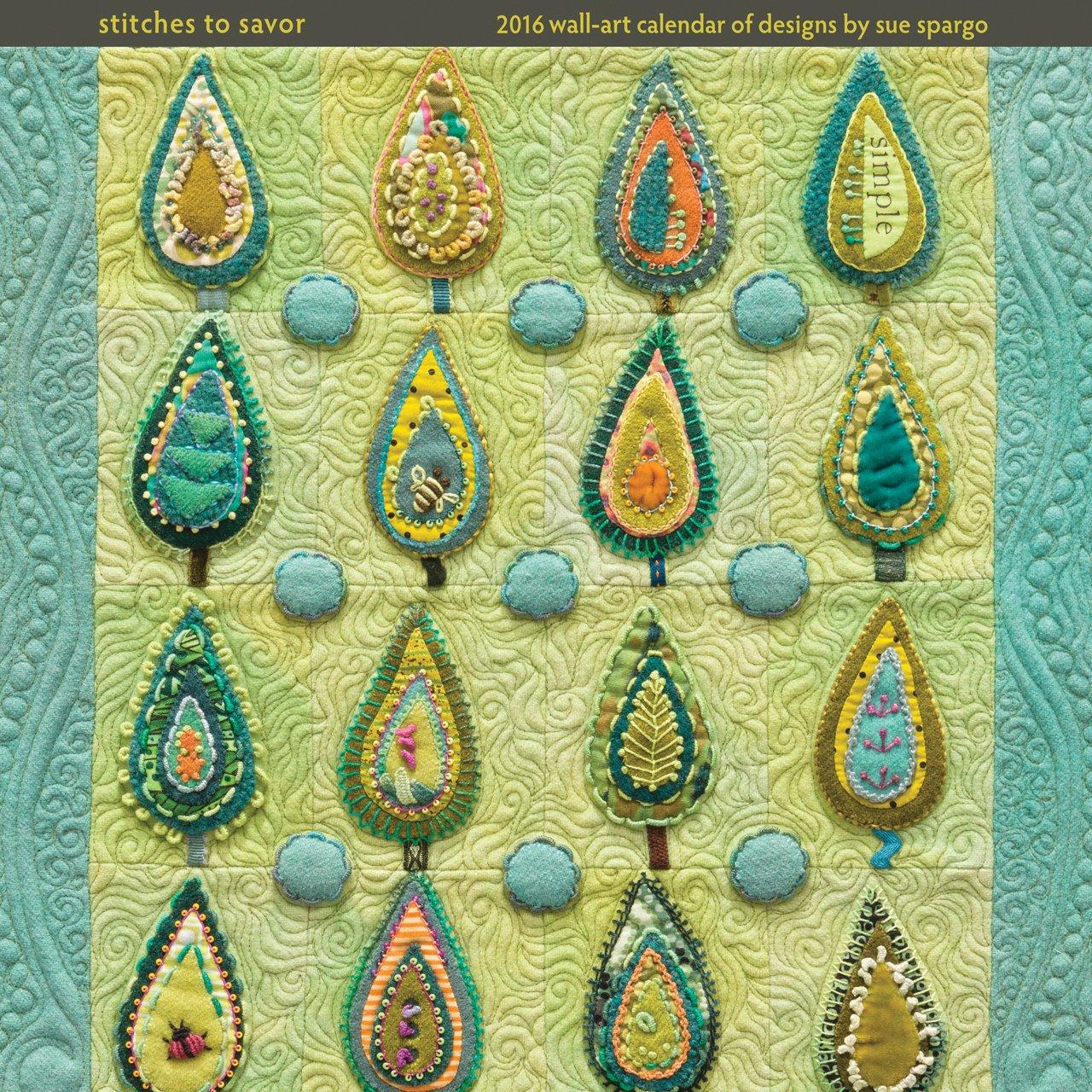Stitches to Savor: 2016 Wall-Art Calendar of Designs by Sue Spargo ...