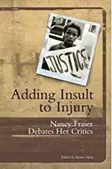 Adding Insult to Injury: Nancy Fraser Debates Her Critics Paperback