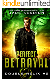 Perfect Betrayal (Double Helix Book 2)