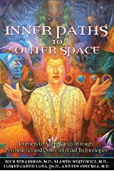 Inner Paths to Outer Space: Journeys to Alien Worlds through Psychedelics and Other Spiritual Technologies Paperback