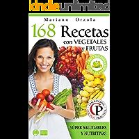 168 RECETAS CON VEGETALES Y FRUTAS: Súper saludables y nutritivas (Colección Cocina Práctica - Edición 2 en 1)