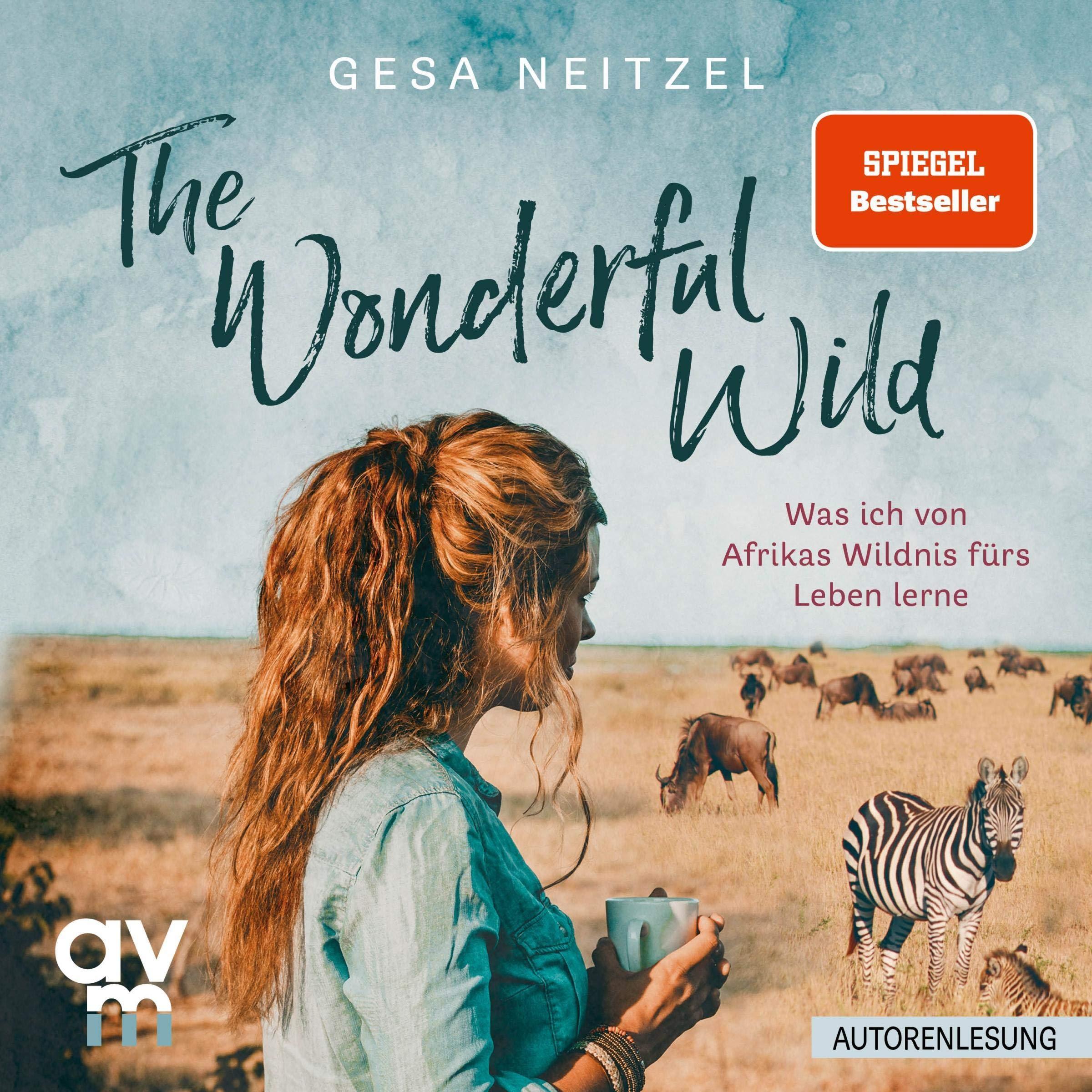 The Wonderful Wild  Was Ich Von Afrikas Wildnis Fürs Leben Lerne