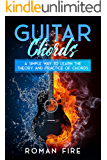 Guitar Chords: A Simple Way to Learn the Theory and Practice of Chords (Guitar Lessons Book 1)