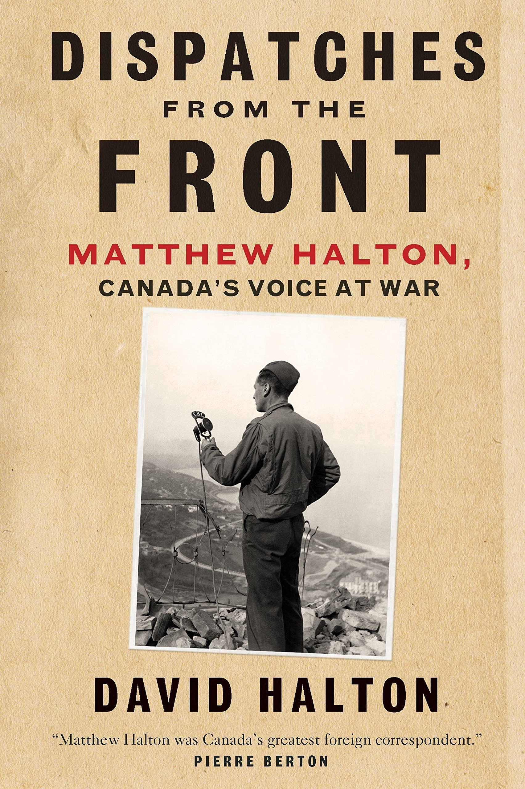 Download Dispatches from the Front: The Life of Matthew Halton, Canada's Voice at War pdf epub