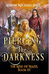Piercing the Darkness: Gritty Epic Fantasy: The Rise of Nazil Book 3 Kindle Edition