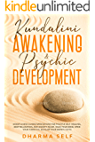 KUNDALINI AWAKENING & PSYCHIC DEVELOPMENT: MINDFULNESS GUIDED MEDITATIONS FOR POSITIVE SELF-HEALING, DEEP RELAXATION AND…