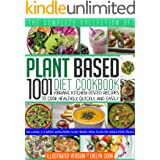Plant Based Diet Cookbook: The Complete Collection Of 1001 Vibrant Kitchen-Tested Recipes To Cook Healthily Quickly And Easil