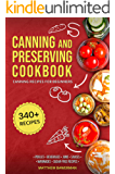 CANNING AND PRESERVING COOKBOOK: Canning Recipes for Beginners with 340+ Recipes of Preserves (Including Sugar-Free…