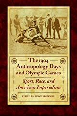 The 1904 Anthropology Days and Olympic Games: Sport, Race, and American Imperialism (Critical Studies in the History of Anthropology) Hardcover