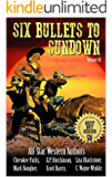 Six Bullets To Sundown: A Western Collection: Volume 10 (The Six Bullets to Sundown Western Series)