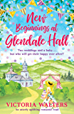New Beginnings At Glendale Hall: A gorgeously uplifting, romantic read - guaranteed to bring you sunshine!