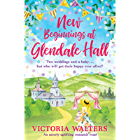 New Beginnings At Glendale Hall: A gorgeously uplifting, romantic read - guaranteed to bring you sunshine! (English…