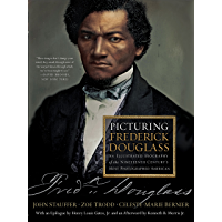 Picturing Frederick Douglass: An Illustrated Biography of the Nineteenth Century's Most Photographed American: An Illustrated Biography of the Nineteenth Century's Most Photographed American
