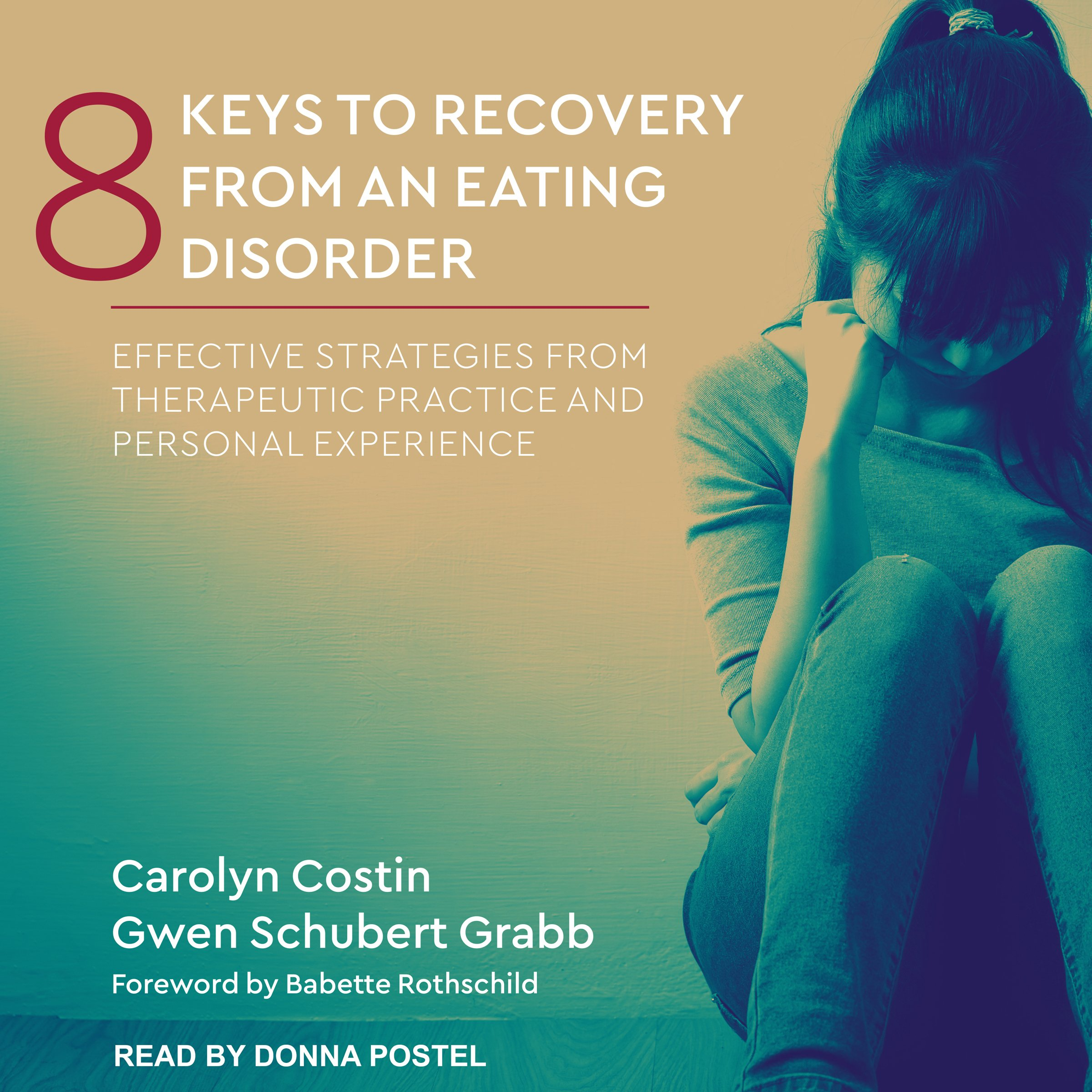 8 Keys To Recovery From An Eating Disorder  Effective Strategies From Therapeutic Practice And Personal Experience