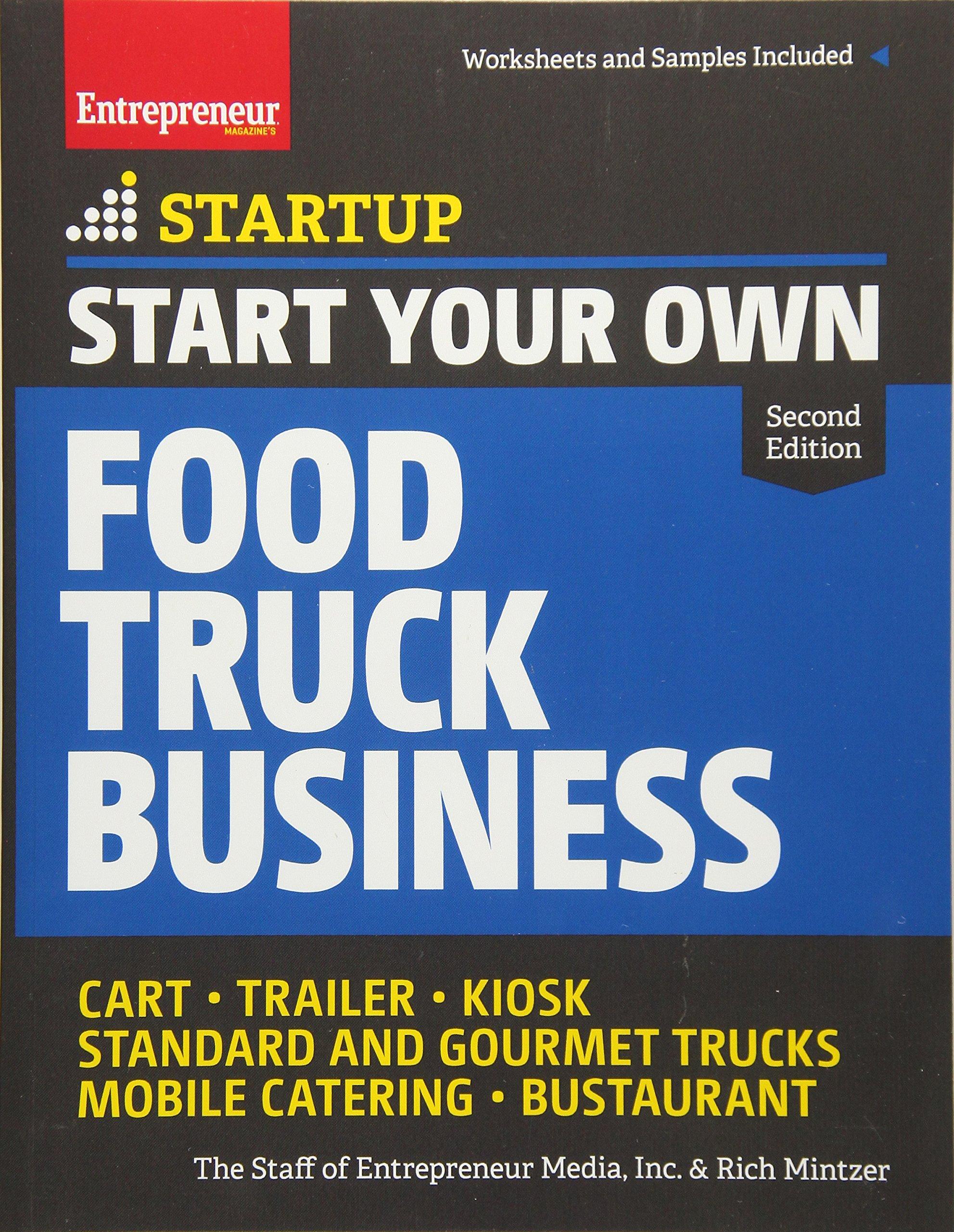 Start Your Own Food Truck Business: Cart • Trailer • Kiosk • Standard and Gourmet Trucks • Mobile Catering • Bustaurant (StartUp Series)