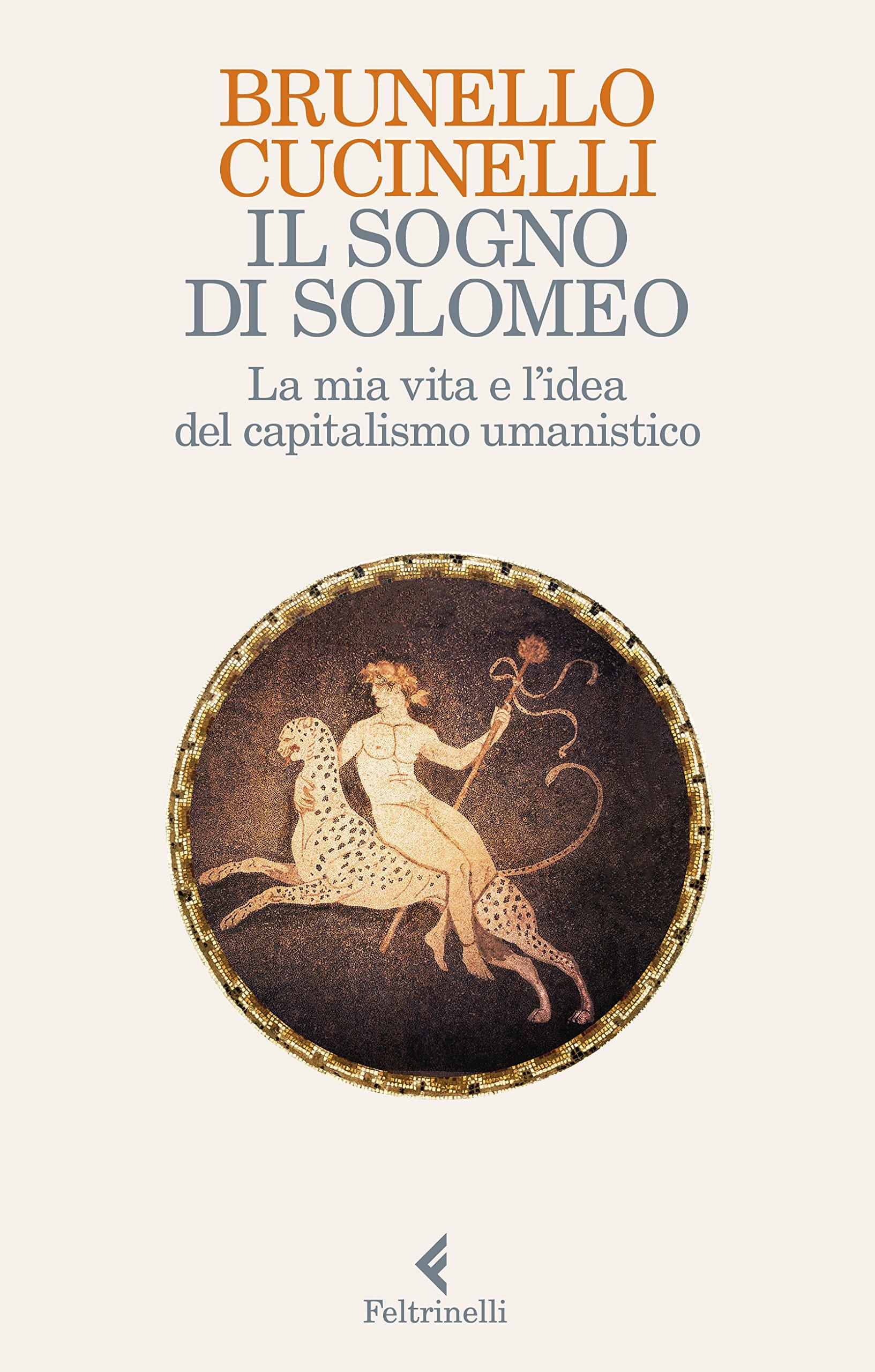 Il sogno di Solomeo. La mia vita e l'idea del capitalismo umanistico Copertina flessibile – 6 set 2018 Brunello Cucinelli M. De Vico Fallani Feltrinelli 8807492377