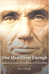 One Man Great Enough: Abraham Lincoln's Road to Civil War Kindle Edition