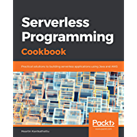 Serverless Programming Cookbook: Practical solutions to building serverless applications using Java and AWS