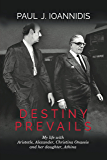 Destiny Prevails: My life with Aristotle, Alexander, Christina Onassis and her daughter, Athina (English Edition)