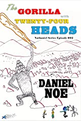 The Gorilla With Twenty-Four Heads: Nathaniel Series Episode 002 Kindle Edition
