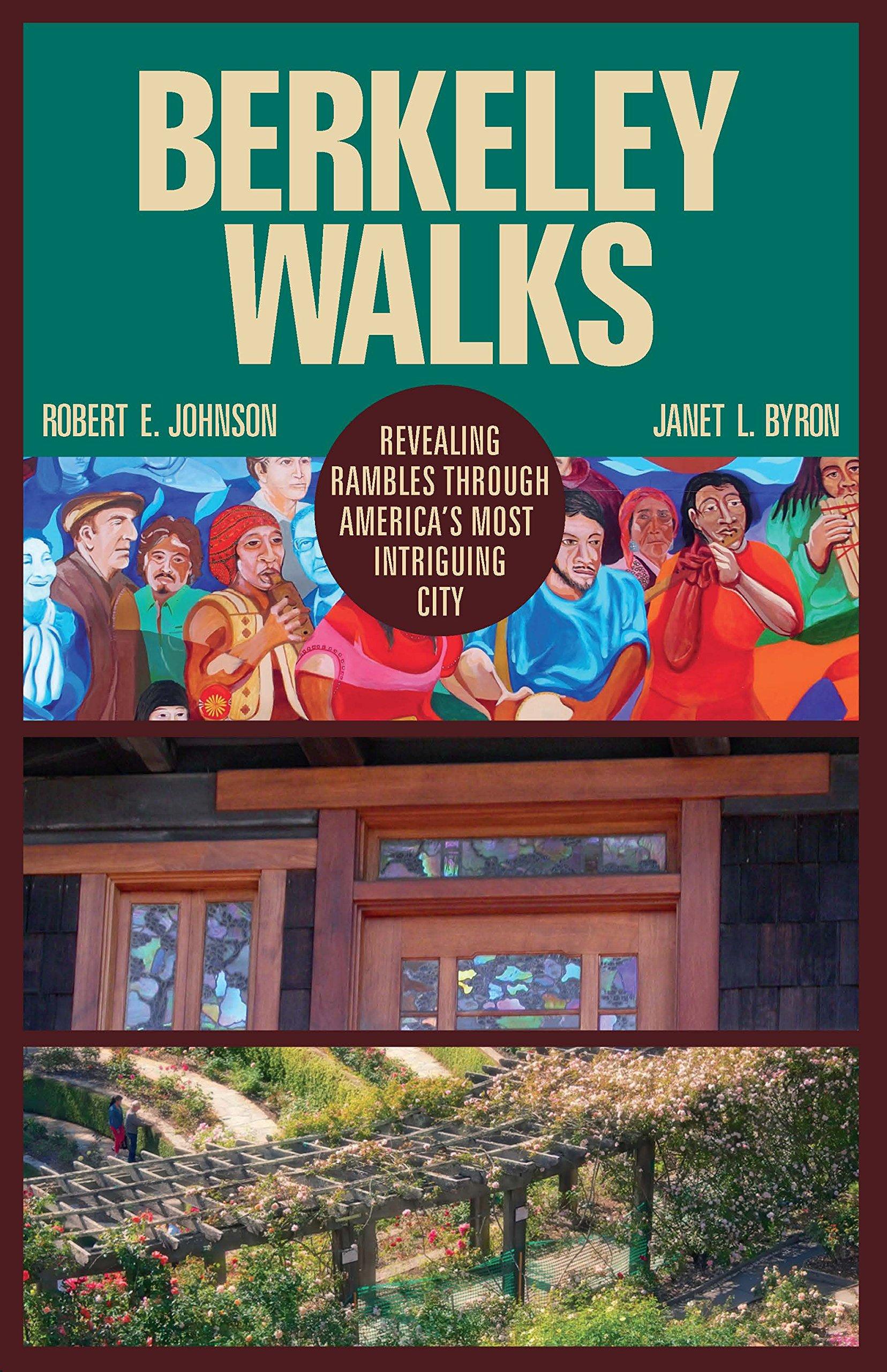 Berkeley Walks: Revealing Rambles through America's Most Intriguing City