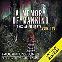 A Memory of Mankind: This Alien Earth, Book 2