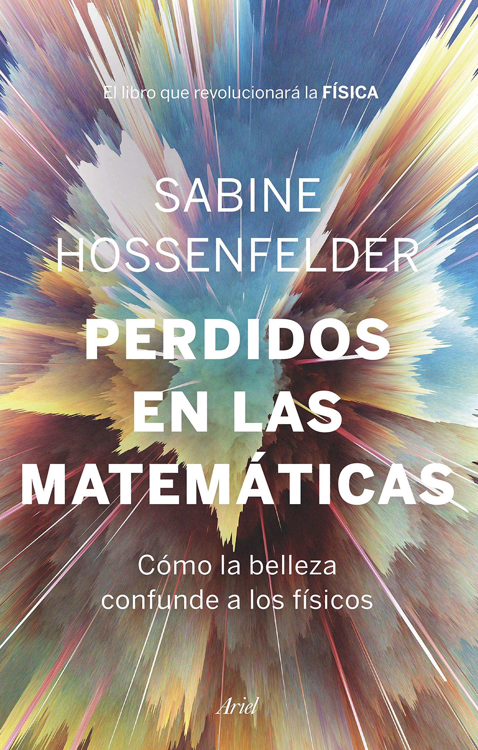 Perdidos en las matemáticas: Cómo la belleza confunde a los físicos (Ariel)